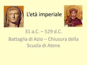 L'età imperiale. 31 a.C. – 529 d.C. Battaglia di Azio – Chiusura della Scuola di Atene.